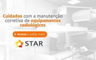 Cuidados com a manutenção corretiva de equipamentos radiológicos   STAR Telerradiologia 1