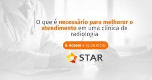 O que é necessário para melhorar o atendimento em um serviço de radiologia?   STAR Telerradiologia 2