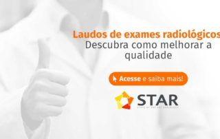 Laudos de exames radiológicos: descubra como melhorar a qualidade | STAR Telerradiologia 2