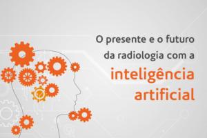 Inteligência Artificial na Radiologia: entenda o futuro desta tecnologia no dia a dia do radiologista | STAR Telerradiologia 2