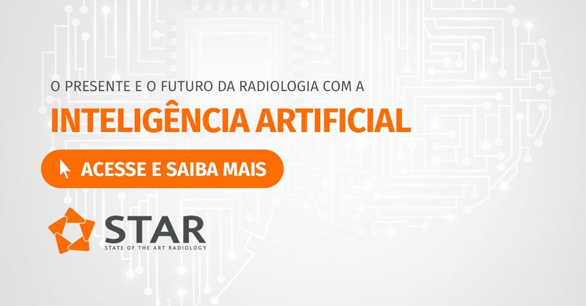 Inteligência Artificial na Radiologia: entenda o futuro desta tecnologia no dia a dia do radiologista | STAR Telerradiologia 1