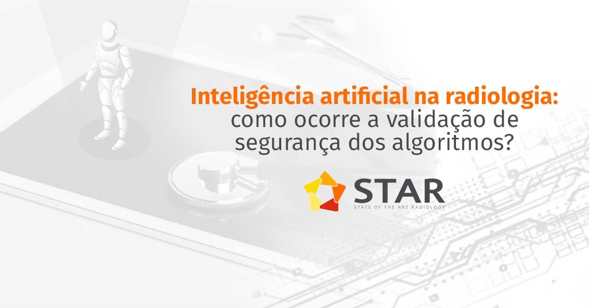 Inteligência artificial na radiologia: como ocorre a validação de segurança dos algoritmos? | STAR Telerradiologia