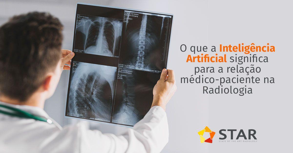 O que a Inteligência Artificial significa para a relação médico-paciente na Radiologia | STAR Telerradiologia