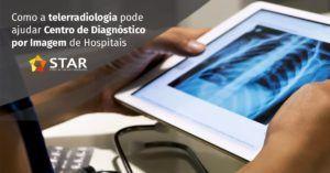 Como a Telerradiologia pode Ajudar Centros de Diagnóstico por Imagem de Hospitais | STAR Telerradiologia 2