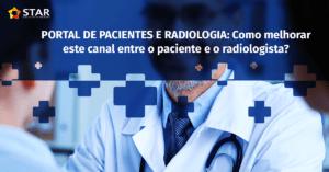 Portal de pacientes e radiologia: como melhorar este canal entre o paciente e o radiologista? | STAR Telerradiologia 1