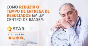 Como-Reduzir-o-Tempo-de-Entrega-de-Resultados-em-um-Centro-de-ImagemCapa-Link-para-FB-e-LiN-_-E-mail-Mkt-_-Twitter | STAR Telerradiologia